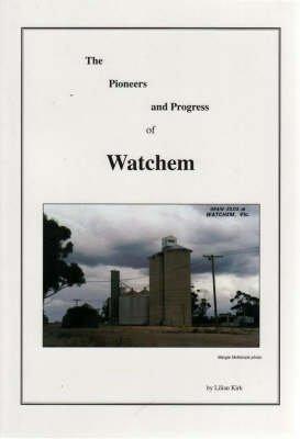 The Pioneers and Progress of Watchem (Paperback): Lilian Kirk