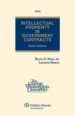 Intellectual Property in Government Contracts (Hardcover, 6th ed.): Ralph C Nash Jr, Leonard Rawicz