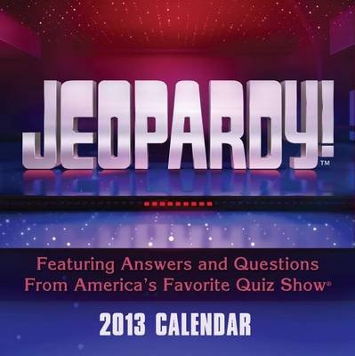 Jeopardy! Calendar - Featuring Answers and Questions from America's Favorite Quiz Show (Calendar, 2013 ed.): Andrews...