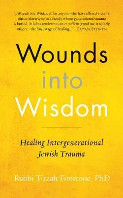 Wounds Into Wisdom - Healing Intergenerational Jewish Trauma (Hardcover): Tirzah Firestone