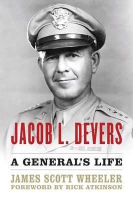 Jacob L. Devers - A General's Life (Hardcover): James Scott Wheeler