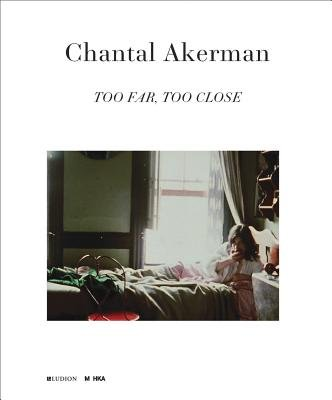Chantal Akerman - Too Far, Too Close (Paperback): Chantal Akerman