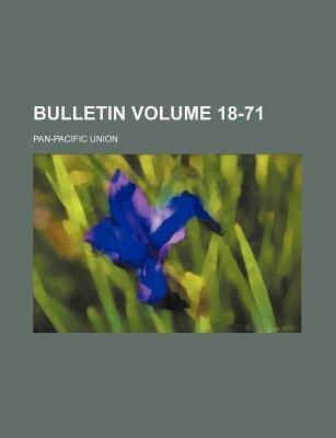 Bulletin Volume 18-71 (Paperback): Pan-Pacific Union