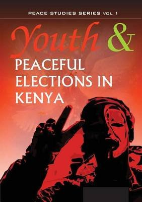 Youth and Peaceful Elections in Kenya (Electronic book text): Kimani Njogu