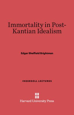 Immortality in Post-Kantian Idealism (Electronic book text): Edgar Sheffield Brightman