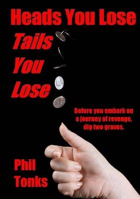 Heads You Lose Tails You Lose (Paperback): Phil Tonks