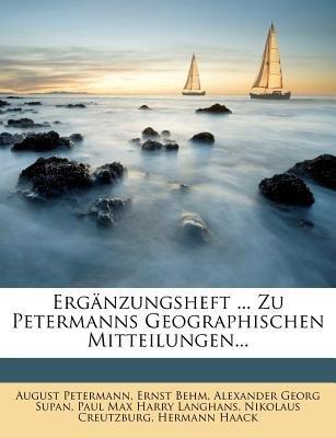 Erganzungsheft ... Zu Petermanns Geographischen Mitteilungen... (German, Paperback): August Petermann, Ernst Behm