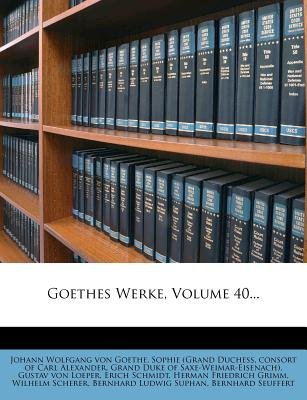 Goethes Werke, Volume 40... (German, Paperback): Johann Wolfgang Von Goethe, Sophie (Grand Duchess, Consort of Carl Alexander