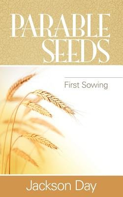 Parable Seeds - First Sowing (Paperback): Jackson Day