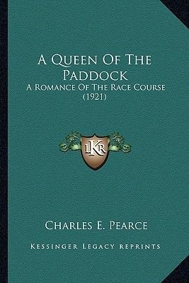 A Queen of the Paddock - A Romance of the Race Course (1921) (Paperback): Charles E. Pearce
