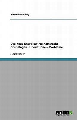 Das Neue Energiewirtschaftsrecht - Grundlagen, Innovationen, Probleme (German, Paperback): Alexander Pehling