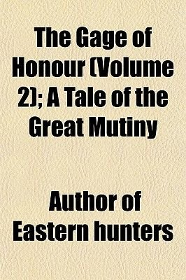 The Gage of Honour (Volume 2); A Tale of the Great Mutiny (Paperback): Author Of Eastern Hunters