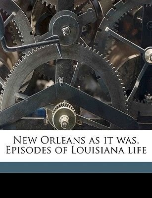 New Orleans as It Was. Episodes of Louisiana Life (Paperback)  Henry ... f99202401d1