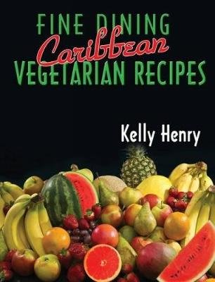 Fine Dining Caribbean Vegetarian Recipes (Paperback): Kelly Henry