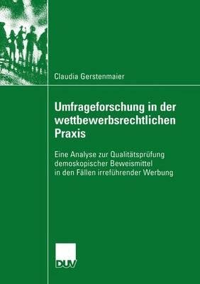 Umfrageforschung in Der Wettbewerbsrechtlichen Praxis (German, Paperback, 2003): Claudia Gerstenmaier