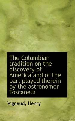 The Columbian Tradition on the Discovery of America and of the Part Played Therein by the Astronomer (Paperback): Vignaud Henry