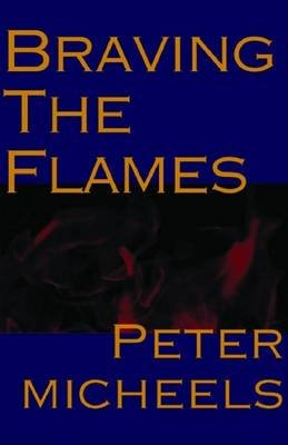Braving the Flames (Electronic book text): Peter Micheels