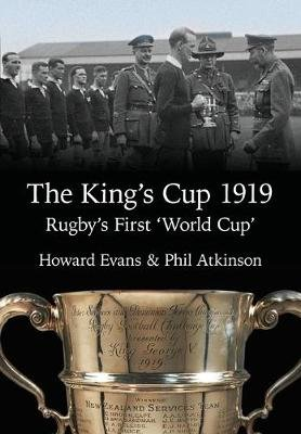 The King's Cup 1919 - Rugby's First 'World Cup' (Paperback): Howard Evans