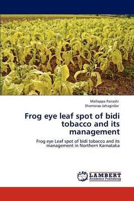 Frog Eye Leaf Spot of Bidi Tobacco and Its Management (Paperback): Mallappa Pairashi, Shamarao Jahagirdar