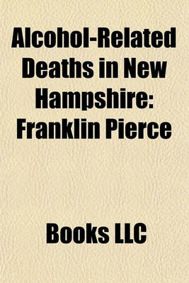Alcohol-Related Deaths in New Hampshire - Franklin Pierce (Paperback): Books Llc