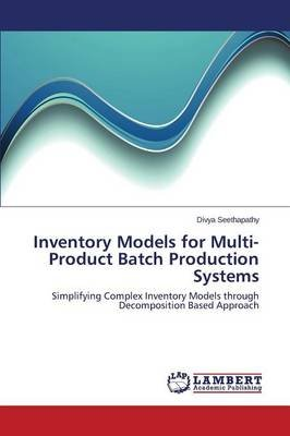 Inventory Models for Multi-Product Batch Production Systems (Paperback): Seethapathy Divya