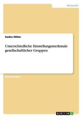 Unterschiedliche Einstellungsmerkmale Gesellschaftlicher Gruppen (German, Paperback): Saskia Holter