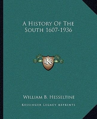 A History of the South 1607-1936 (Paperback): William B Hesseltine