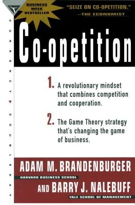 Co-Opetition (Electronic book text): Adam M. Brandenburger, Barry J. Nalebuff