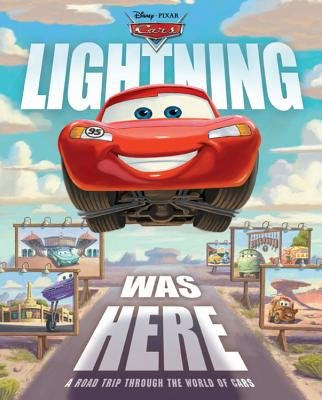 Lightning Was Here - A Road Trip Through the World of Cars (Hardcover): Disney Book Group, Calliope Glass