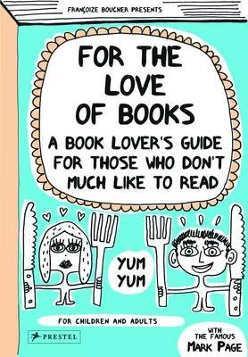 For the Love of Books - A Book Lover's Guide for Those Who  Don't Much Like to Read (Paperback):