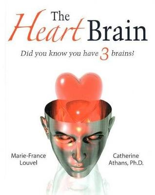 The Heart Brain - Did You Know You Have 3 Brains? (Paperback): Catherine Athans Ph. D., Marie-France Louvel