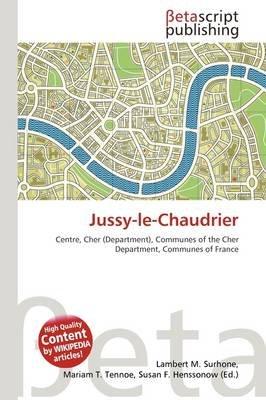 Jussy-Le-Chaudrier (Paperback): Lambert M. Surhone, Mariam T. Tennoe, Susan F. Henssonow