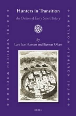 Hunters in Transition - An Outline of Early Sami History (Hardcover): Lars Ivar Hansen, Bjornar Olsen