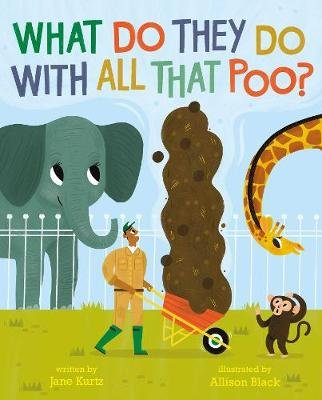 What Do They Do With All That Poo? (Paperback): Jane Kurtz