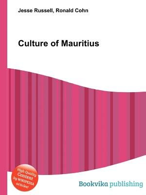 Culture of Mauritius (Paperback): Jesse Russell, Ronald Cohn