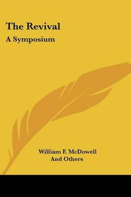 The Revival - A Symposium (Paperback): William F. Mcdowell, Others And Others, and others