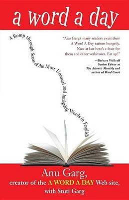 A Word a Day - A Romp Through Some of the Most Unusual and Intriguing Words in English (Hardcover): Anu Garg