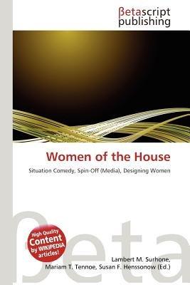 Women of the House (Paperback): Lambert M. Surhone, Mariam T. Tennoe, Susan F. Henssonow