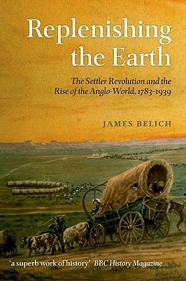 Replenishing the Earth - The Settler Revolution and the Rise of the Angloworld (Paperback): James Belich