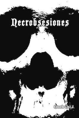 Necrobsesiones (Spanish, Paperback): Eduardo Cruz Juarez