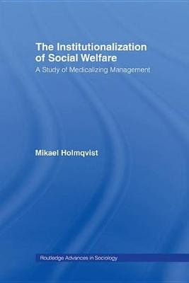 The Institutionalization of Social Welfare - A Study of Medicalizing Management (Electronic book text): Mikael Holmqvist