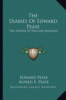 The Diaries of Edward Pease - The Father of English Railways (Paperback): Edward Pease