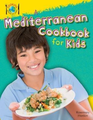A Mediterranean Cookbook for Kids (Electronic book text): Rosie Hankin