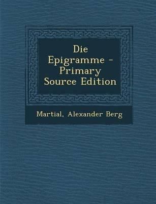 Epigramme (German, Paperback, Primary Source): Martial, Alexander Berg