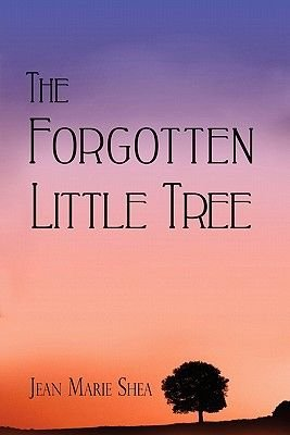 The Forgotten Little Tree (Paperback): Jean Marie Shea