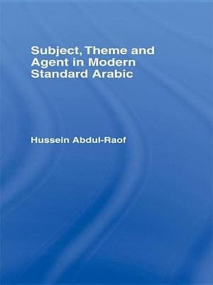Subject, Theme and Agent in Modern Standard Arabic (Electronic book text): Hussein Abdul-Raof