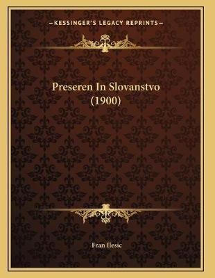 Preseren in Slovanstvo (1900) (Slovenian, Paperback): Fran Ilesic