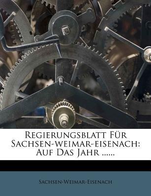 Regierungsblatt Fur Sachsen-Weimar-Eisenach - Auf Das Jahr ...... (German, Paperback): Sachsen-Weimar-Eisenach