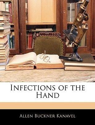 Infections of the Hand (Paperback): Allen Buckner Kanavel