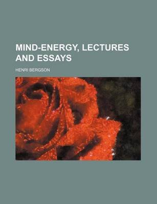 Mind-Energy, Lectures and Essays (Paperback): Henri Louis Bergson